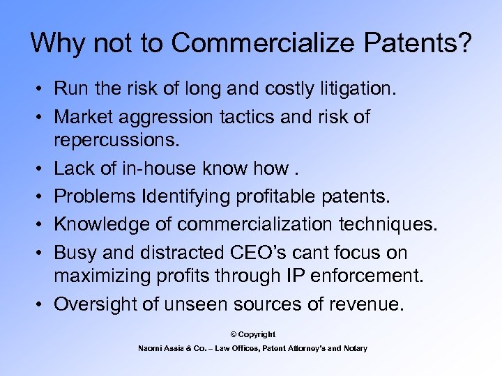 Why not to Commercialize Patents? • Run the risk of long and costly litigation.