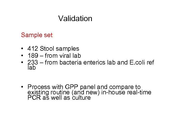 Validation Sample set: • 412 Stool samples • 189 – from viral lab •