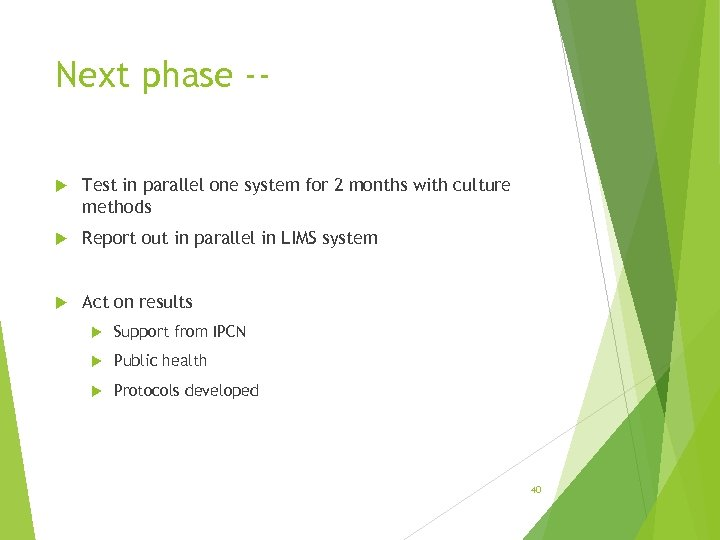 Next phase - Test in parallel one system for 2 months with culture methods