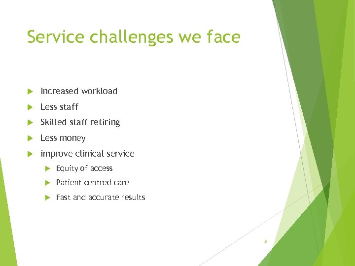 Service challenges we face Increased workload Less staff Skilled staff retiring Less money improve