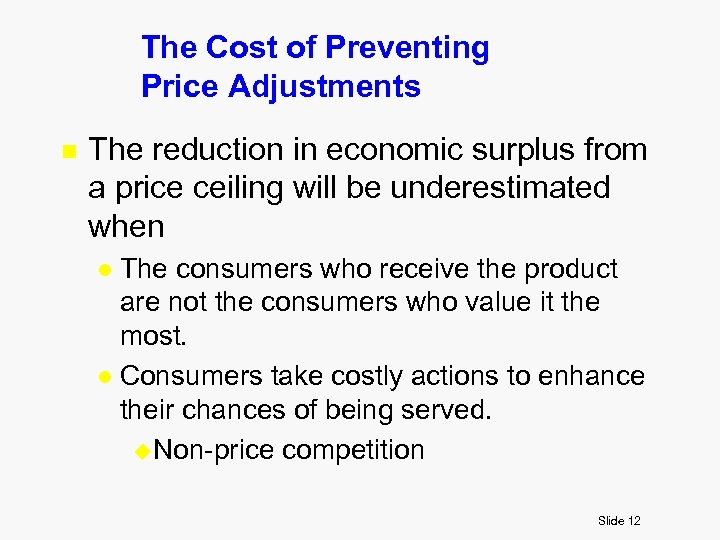 The Cost of Preventing Price Adjustments n The reduction in economic surplus from a