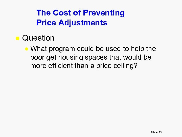 The Cost of Preventing Price Adjustments n Question l What program could be used