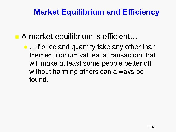 Market Equilibrium and Efficiency n A market equilibrium is efficient… l …if price and