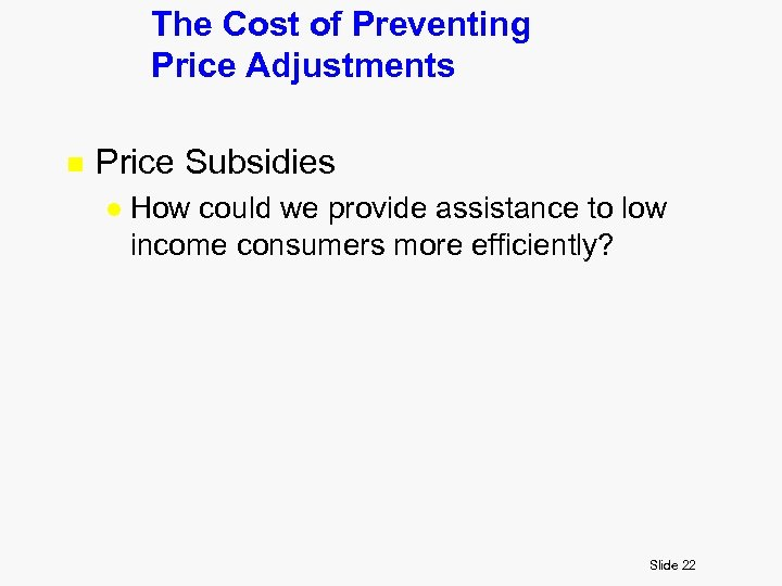 The Cost of Preventing Price Adjustments n Price Subsidies l How could we provide