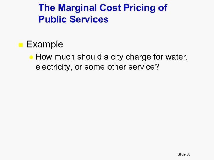 The Marginal Cost Pricing of Public Services n Example l How much should a