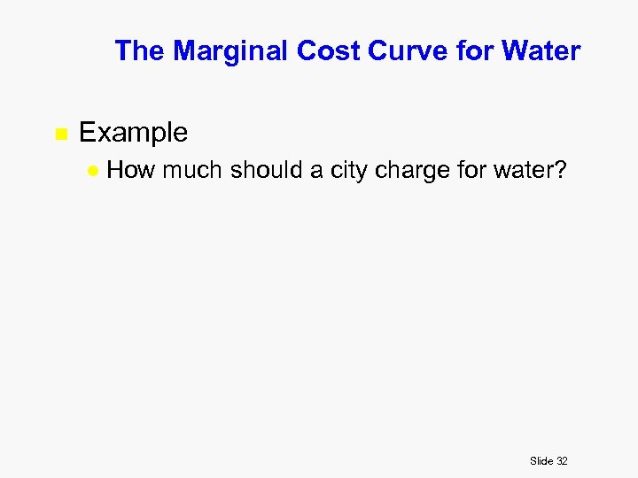 The Marginal Cost Curve for Water n Example l How much should a city