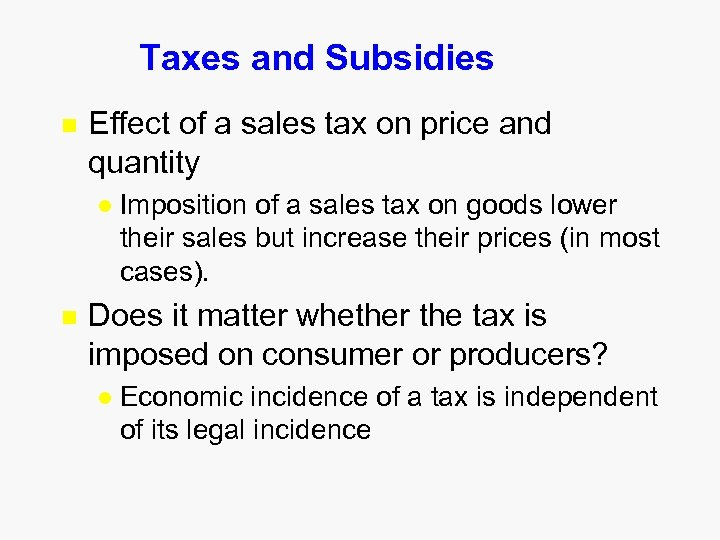 Taxes and Subsidies n Effect of a sales tax on price and quantity l
