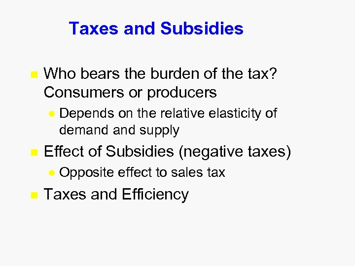 Taxes and Subsidies n Who bears the burden of the tax? Consumers or producers