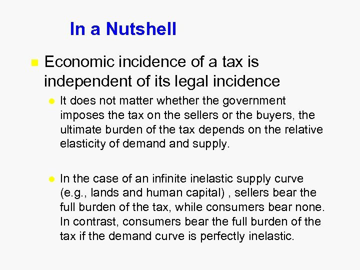 In a Nutshell n Economic incidence of a tax is independent of its legal