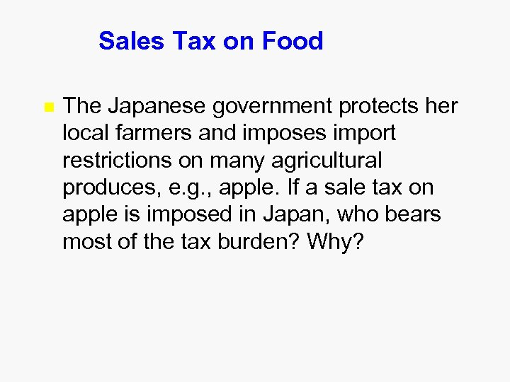 Sales Tax on Food n The Japanese government protects her local farmers and imposes