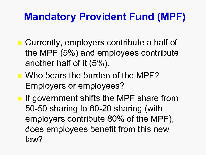 Mandatory Provident Fund (MPF) n n n Currently, employers contribute a half of the