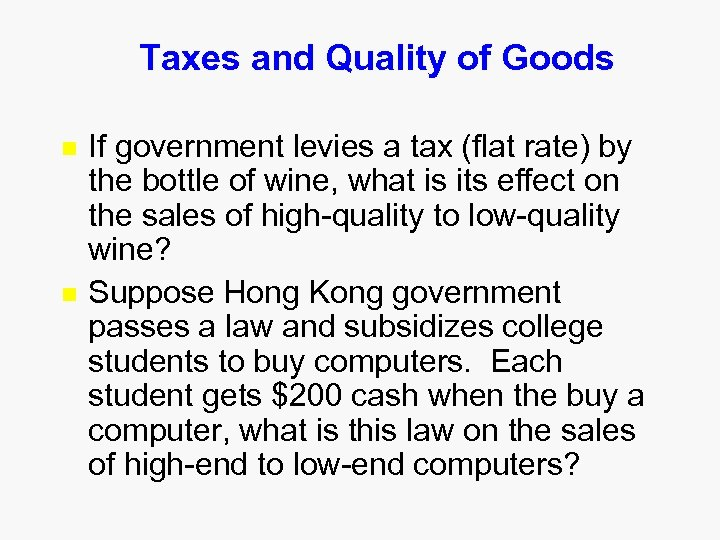Taxes and Quality of Goods n n If government levies a tax (flat rate)