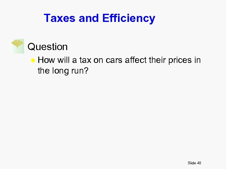 Taxes and Efficiency n Question l How will a tax on cars affect their