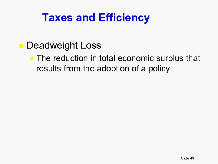 Taxes and Efficiency n Deadweight Loss l The reduction in total economic surplus that