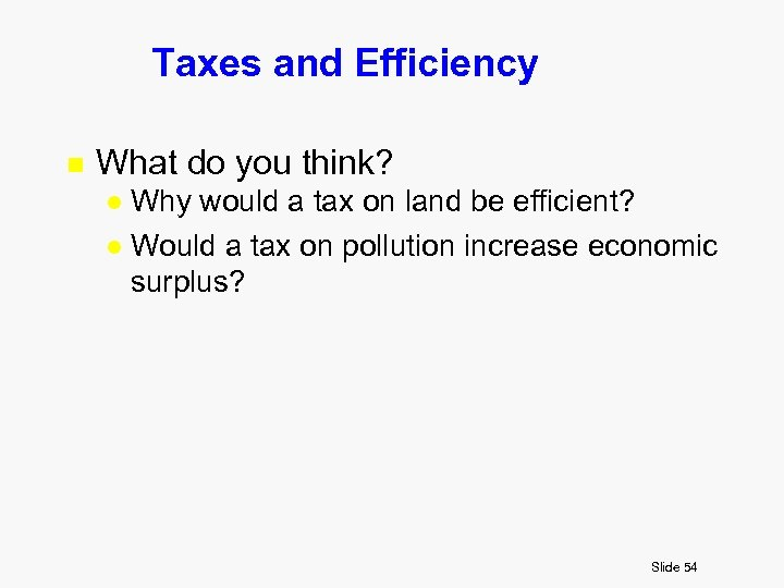 Taxes and Efficiency n What do you think? Why would a tax on land