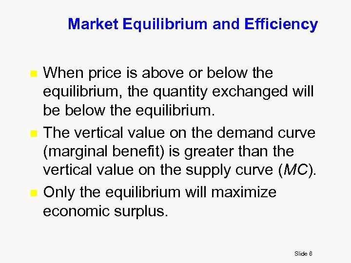 Market Equilibrium and Efficiency n n n When price is above or below the
