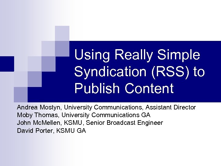 Using Really Simple Syndication (RSS) to Publish Content Andrea Mostyn, University Communications, Assistant Director