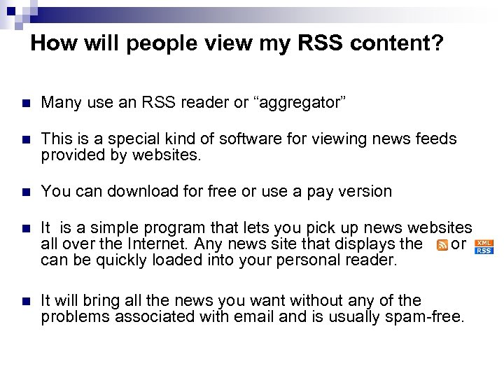 How will people view my RSS content? n Many use an RSS reader or