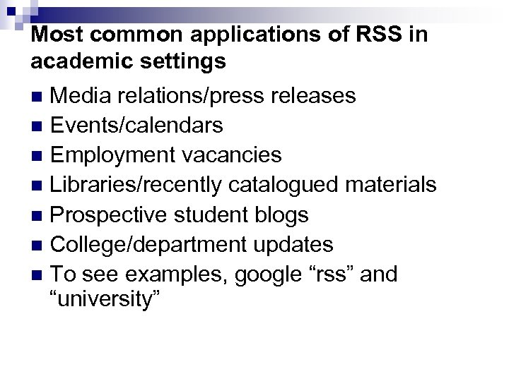 Most common applications of RSS in academic settings Media relations/press releases n Events/calendars n