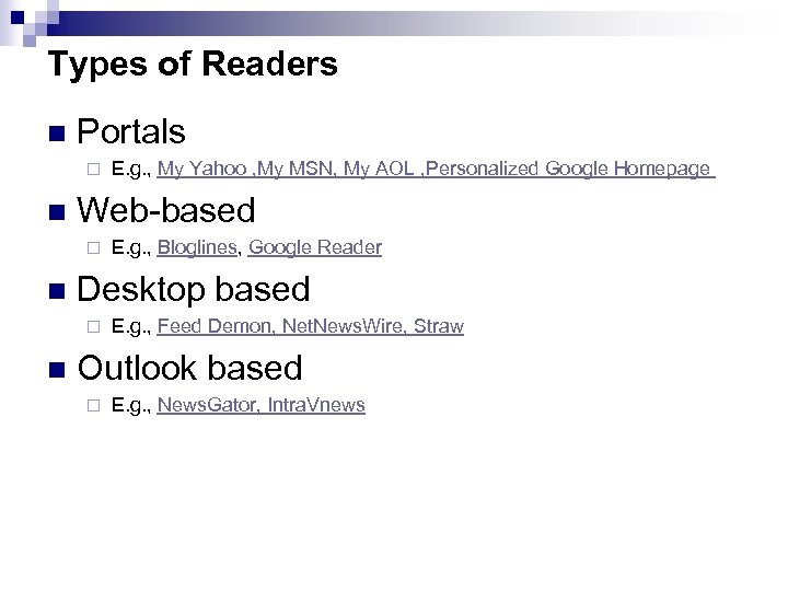 Types of Readers n Portals ¨ n Web-based ¨ n E. g. , Bloglines,