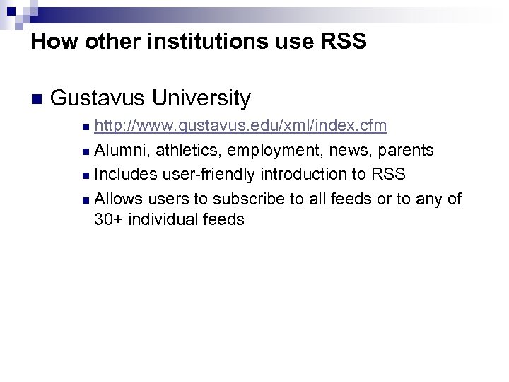 How other institutions use RSS n Gustavus University http: //www. gustavus. edu/xml/index. cfm n
