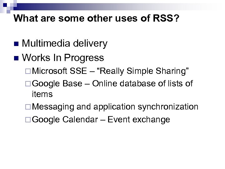 What are some other uses of RSS? Multimedia delivery n Works In Progress n