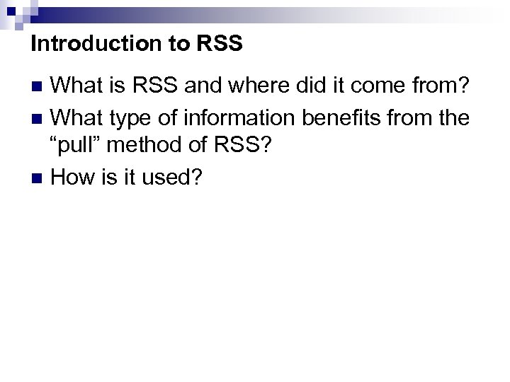 Introduction to RSS What is RSS and where did it come from? n What