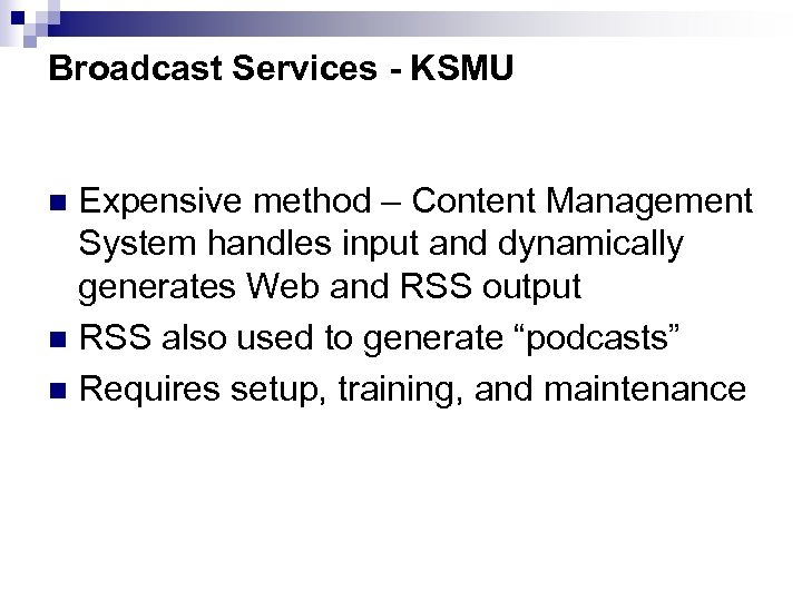 Broadcast Services - KSMU Expensive method – Content Management System handles input and dynamically