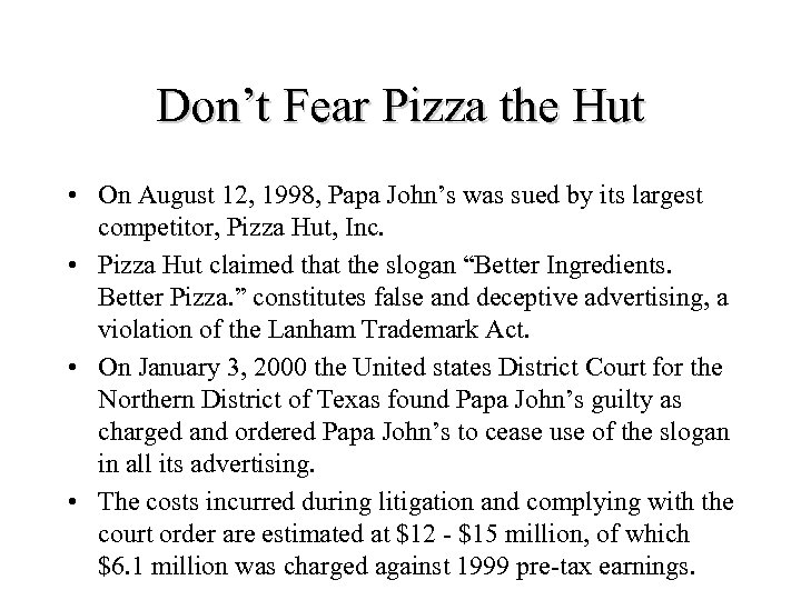 Don't Fear Pizza the Hut • On August 12, 1998, Papa John's was sued
