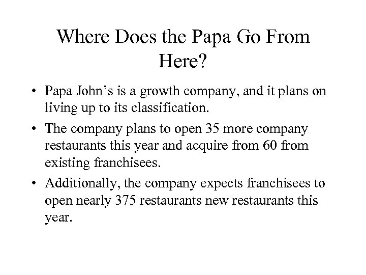 Where Does the Papa Go From Here? • Papa John's is a growth company,