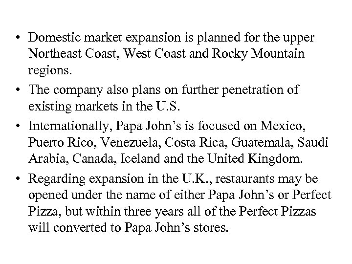 • Domestic market expansion is planned for the upper Northeast Coast, West Coast