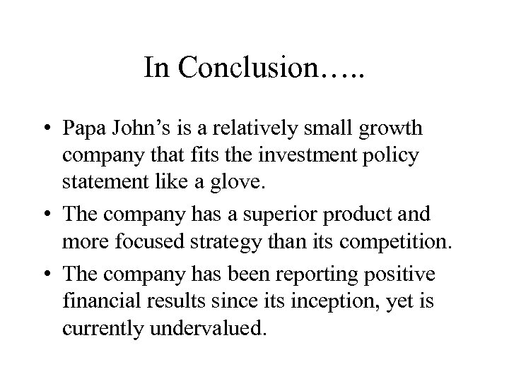 In Conclusion…. . • Papa John's is a relatively small growth company that fits