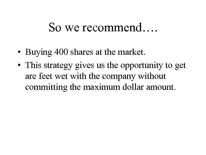 So we recommend…. • Buying 400 shares at the market. • This strategy gives