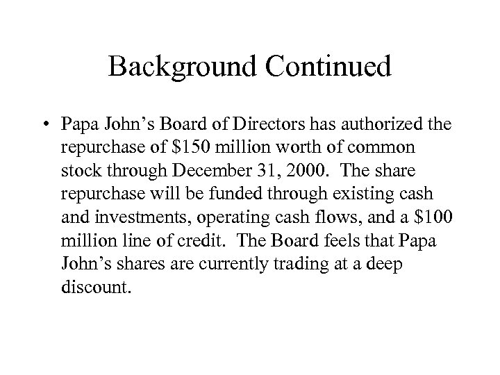 Background Continued • Papa John's Board of Directors has authorized the repurchase of $150