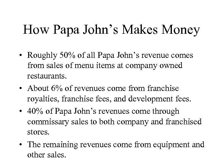 How Papa John's Makes Money • Roughly 50% of all Papa John's revenue comes