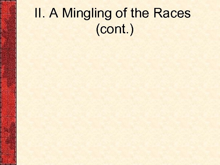 II. A Mingling of the Races (cont. )