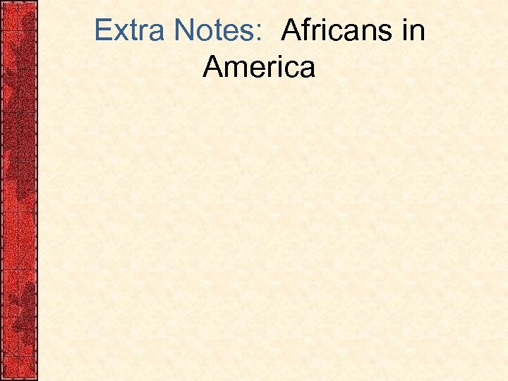 Extra Notes: Africans in America