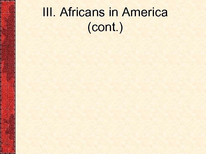 III. Africans in America (cont. )