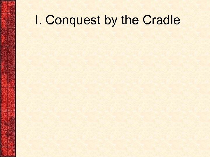 I. Conquest by the Cradle