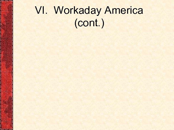 VI. Workaday America (cont. )