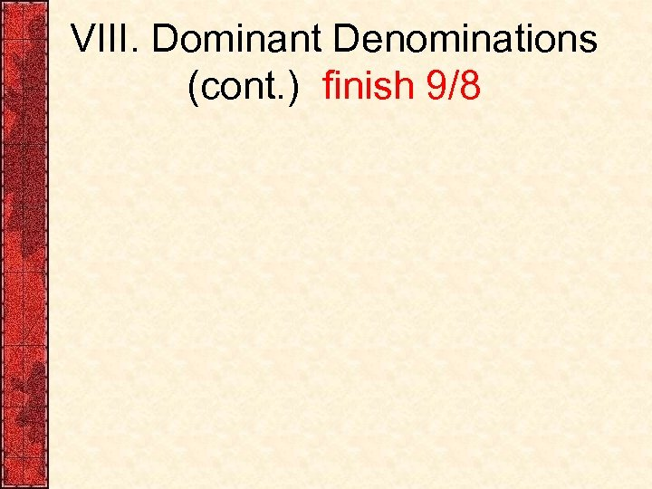 VIII. Dominant Denominations (cont. ) finish 9/8