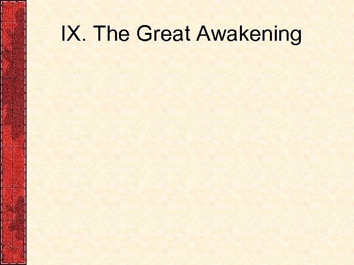 IX. The Great Awakening
