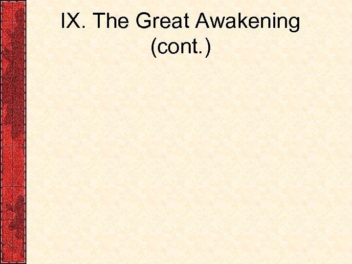 IX. The Great Awakening (cont. )