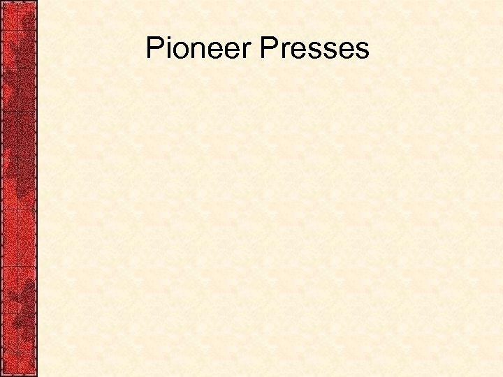 Pioneer Presses