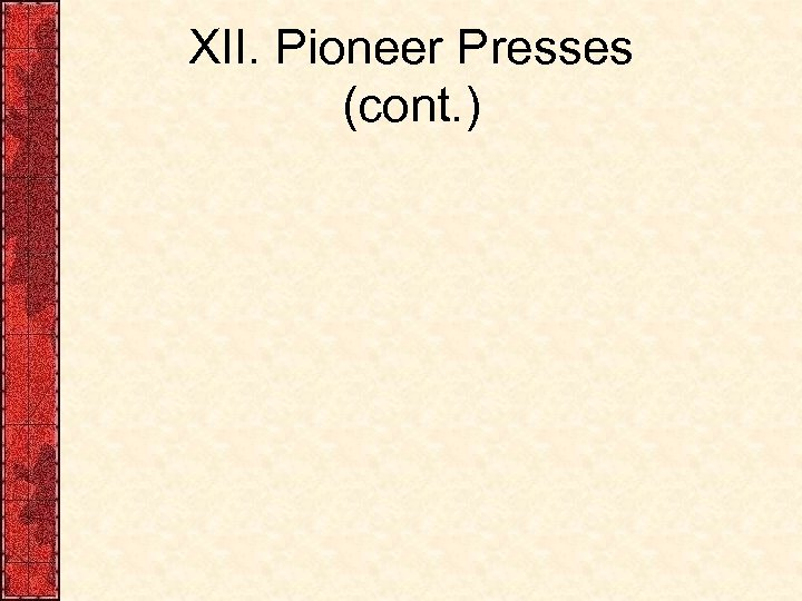 XII. Pioneer Presses (cont. )