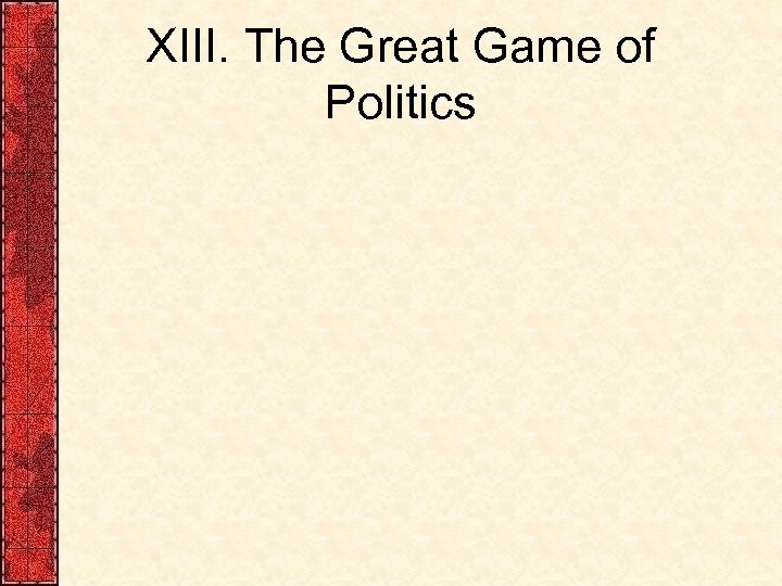 XIII. The Great Game of Politics