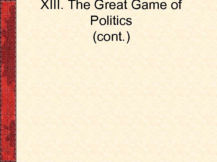 XIII. The Great Game of Politics (cont. )