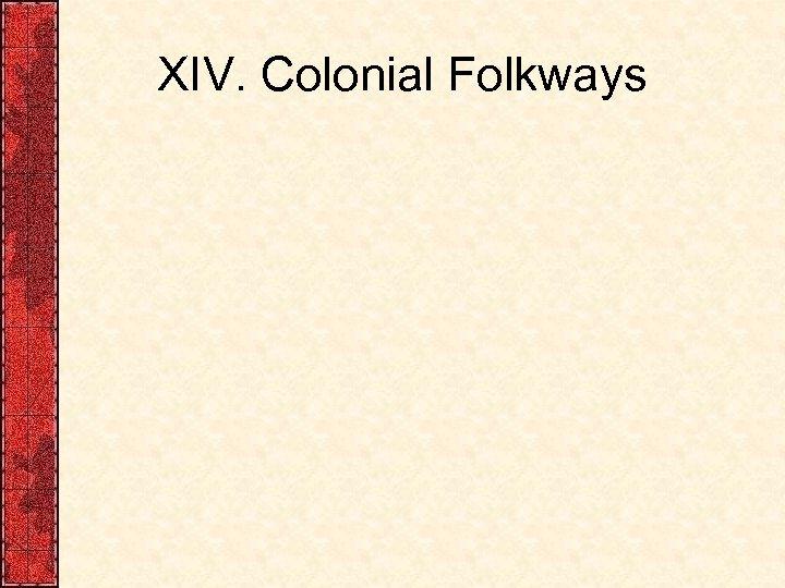XIV. Colonial Folkways