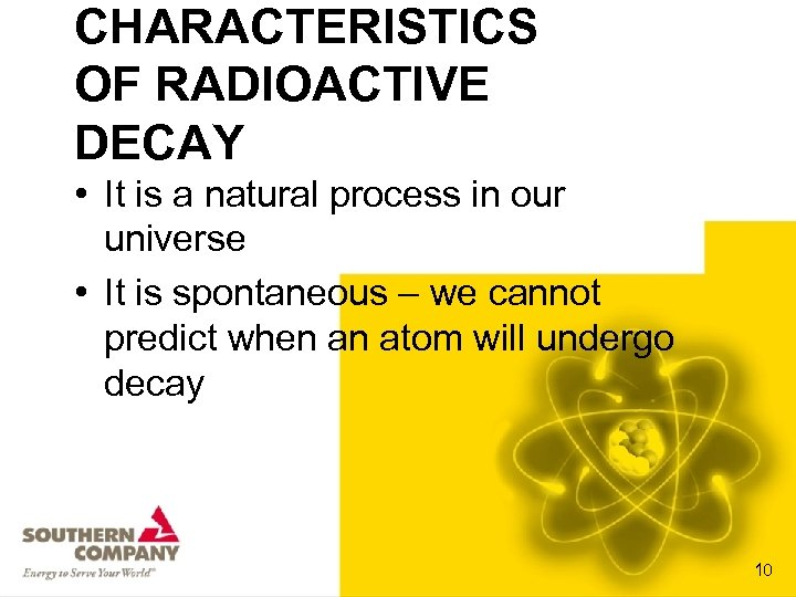 CHARACTERISTICS OF RADIOACTIVE DECAY • It is a natural process in our universe •