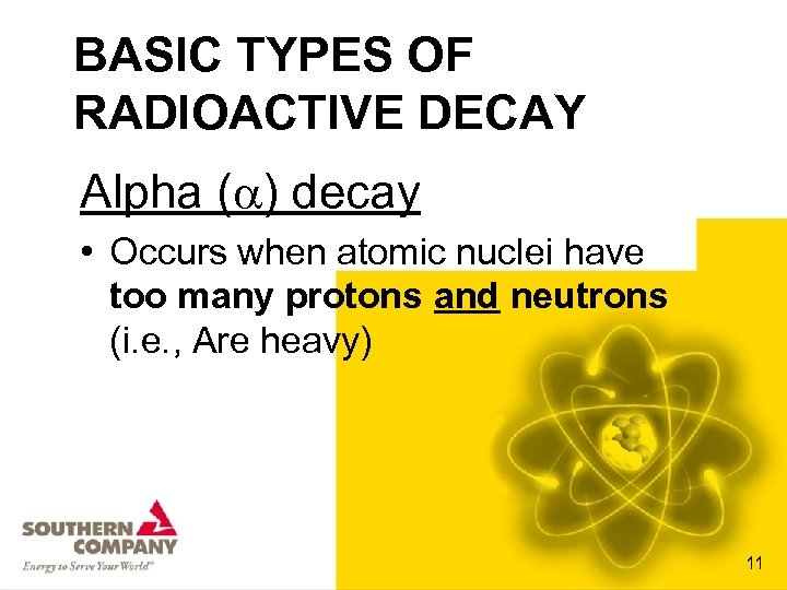 BASIC TYPES OF RADIOACTIVE DECAY Alpha ( ) decay • Occurs when atomic nuclei